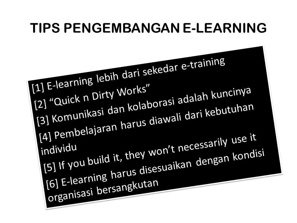 """TIPS PENGEMBANGAN E-LEARNING [1] E-learning lebih dari sekedar e-training [2] """"Quick n Dirty Works"""" [3] Komunikasi dan kolaborasi adalah kuncinya [4]"""