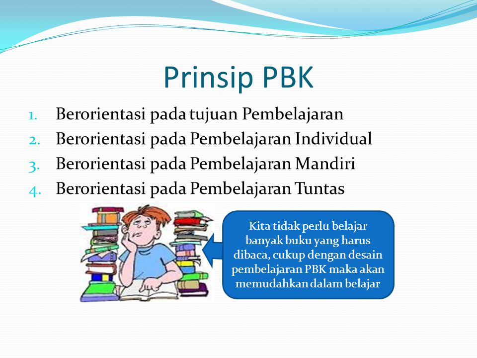 Prinsip PBK 1. Berorientasi pada tujuan Pembelajaran 2.