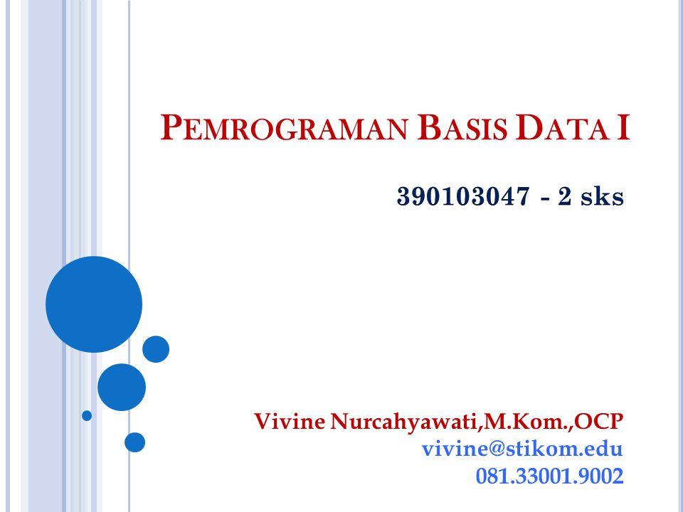 P EMROGRAMAN B ASIS D ATA I Vivine Nurcahyawati,M.Kom.,OCP vivine@stikom.edu 081.33001.9002