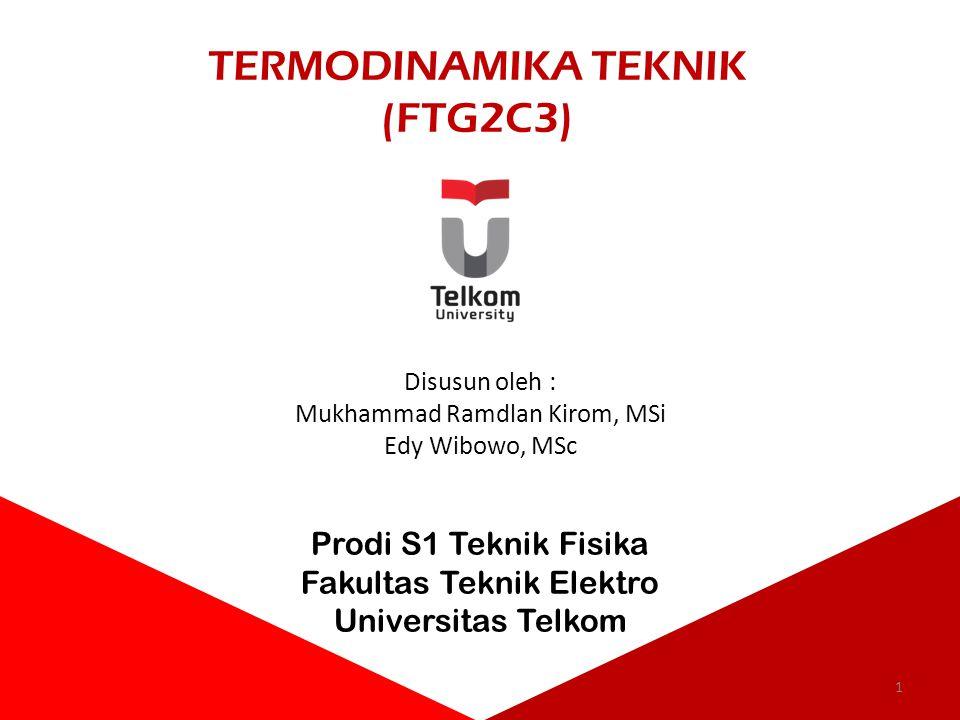 TERMODINAMIKA TEKNIK (FTG2C3) Disusun oleh : Mukhammad Ramdlan Kirom, MSi Edy Wibowo, MSc Prodi S1 Teknik Fisika Fakultas Teknik Elektro Universitas T