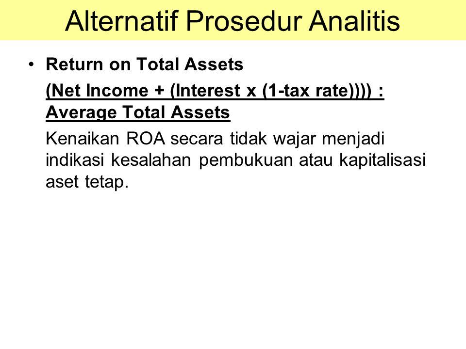 Return on Total Assets (Net Income + (Interest x (1-tax rate)))) : Average Total Assets Kenaikan ROA secara tidak wajar menjadi indikasi kesalahan pem