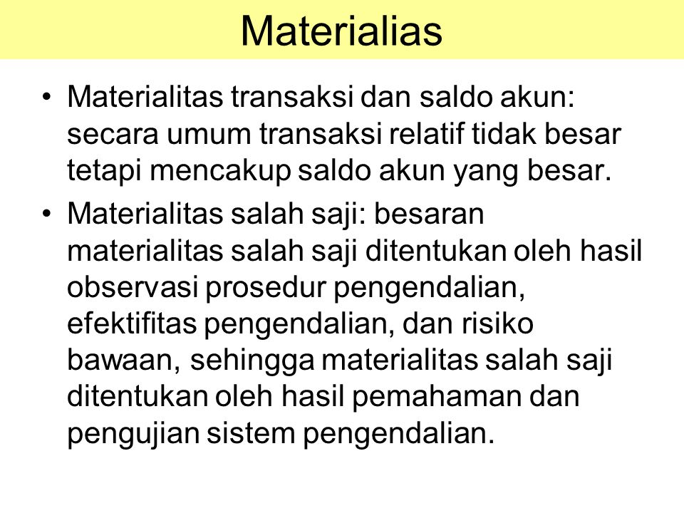 Materialitas transaksi dan saldo akun: secara umum transaksi relatif tidak besar tetapi mencakup saldo akun yang besar. Materialitas salah saji: besar
