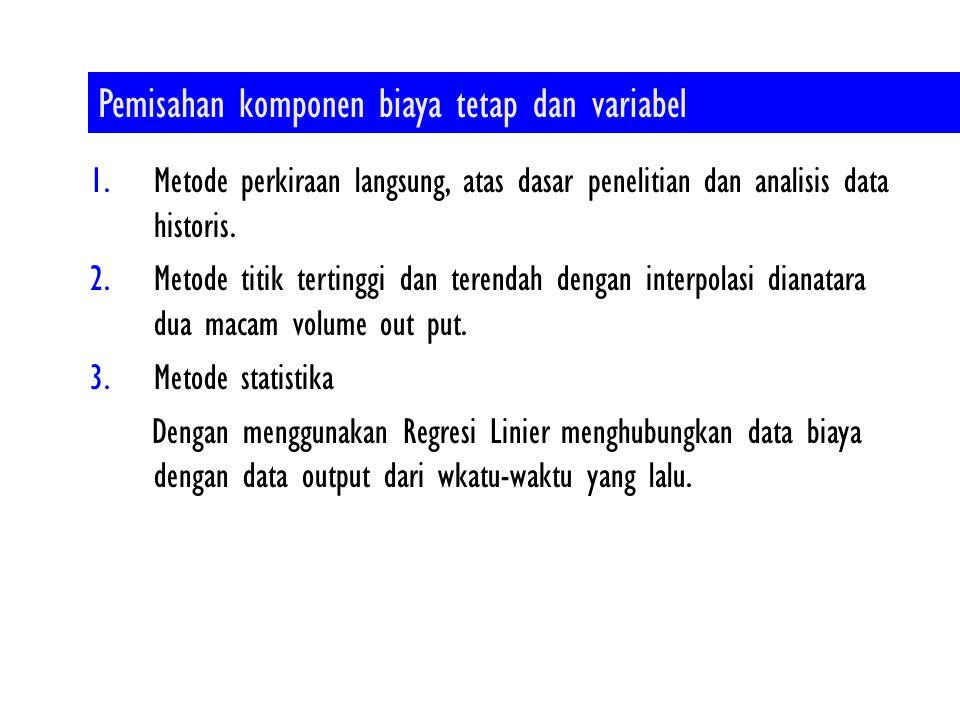 1.Metode perkiraan langsung, atas dasar penelitian dan analisis data historis. 2.Metode titik tertinggi dan terendah dengan interpolasi dianatara dua