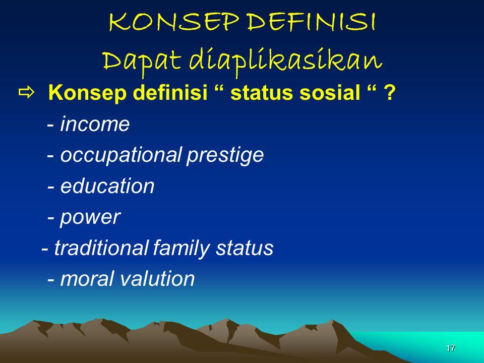 """17 KONSEP DEFINISI Dapat diaplikasikan  Konsep definisi """" status sosial """" ? - income - occupational prestige - education - power - traditional family"""