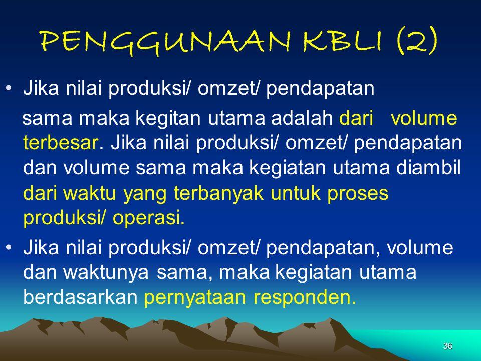 36 PENGGUNAAN KBLI (2) Jika nilai produksi/ omzet/ pendapatan sama maka kegitan utama adalah dari volume terbesar. Jika nilai produksi/ omzet/ pendapa