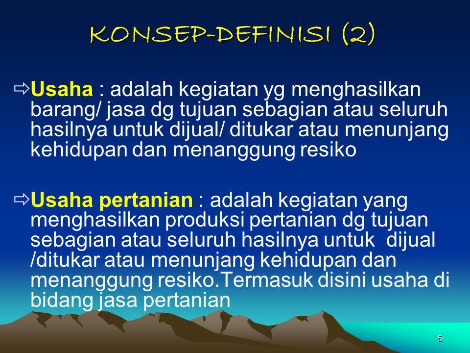 5 KONSEP-DEFINISI (2)  Usaha : adalah kegiatan yg menghasilkan barang/ jasa dg tujuan sebagian atau seluruh hasilnya untuk dijual/ ditukar atau menun