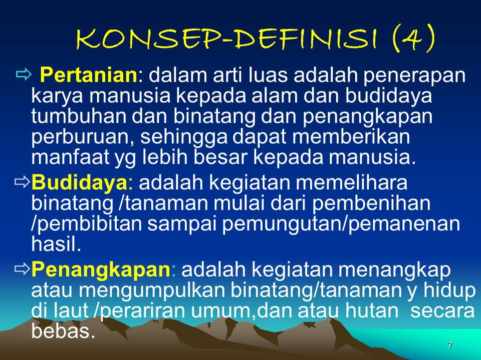 7 KONSEP-DEFINISI (4)  Pertanian: dalam arti luas adalah penerapan karya manusia kepada alam dan budidaya tumbuhan dan binatang dan penangkapan perbu