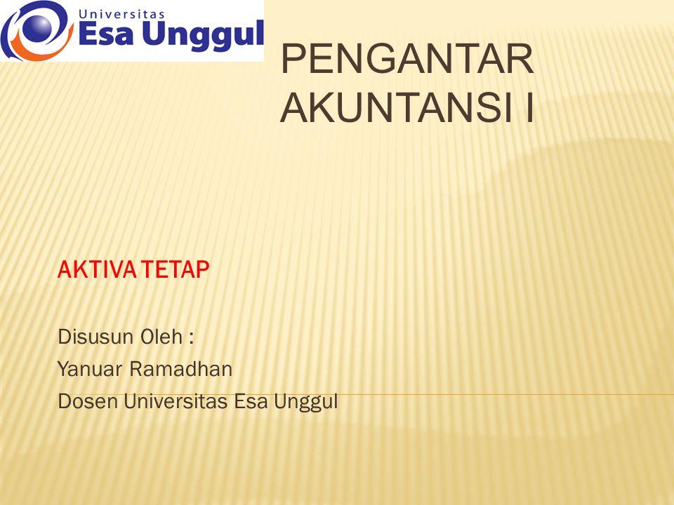 AKTIVA TETAP Disusun Oleh : Yanuar Ramadhan Dosen Universitas Esa Unggul PENGANTAR AKUNTANSI I