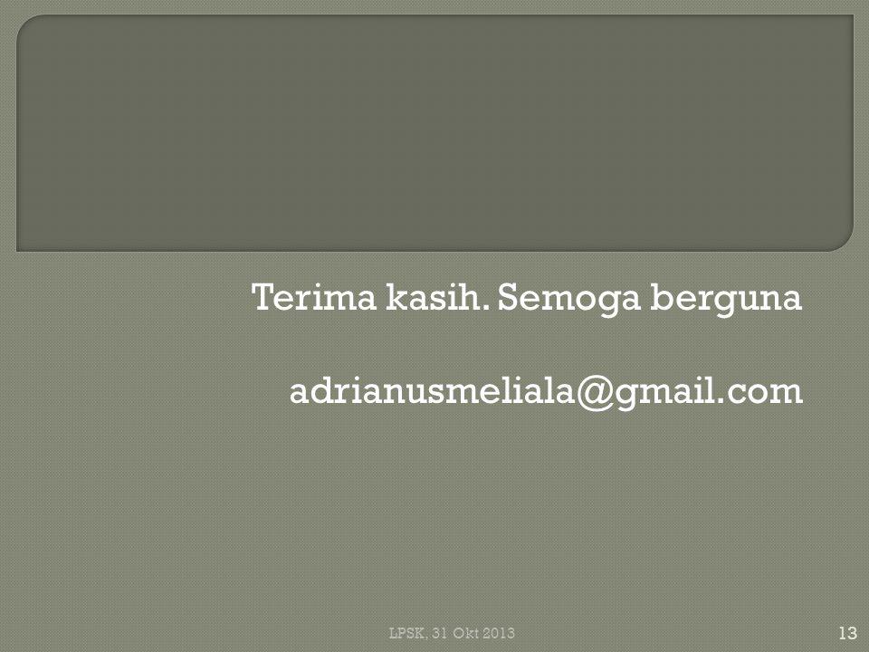 Terima kasih. Semoga berguna adrianusmeliala@gmail.com 13 LPSK, 31 Okt 2013