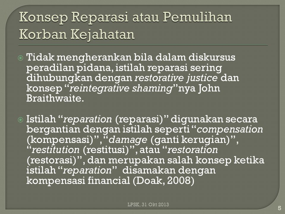 Istilah reparation pun bukan sinonim dari restitusi, Lucia Zedner (1994) dalam artikel, Reparation and Retribution: Are They Reconcilable.