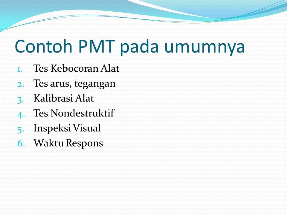 Contoh PMT pada umumnya 1. Tes Kebocoran Alat 2. Tes arus, tegangan 3. Kalibrasi Alat 4. Tes Nondestruktif 5. Inspeksi Visual 6. Waktu Respons