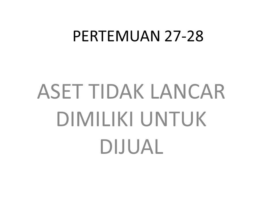 PERTEMUAN 27-28 ASET TIDAK LANCAR DIMILIKI UNTUK DIJUAL