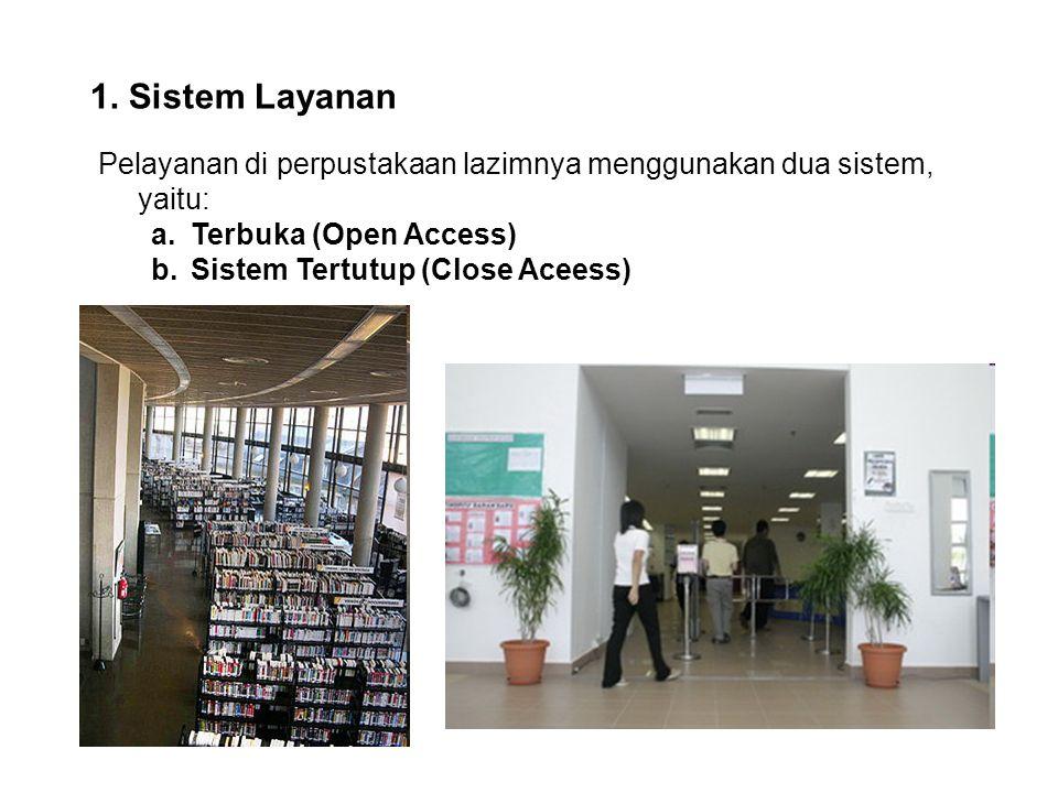 1. Sistem Layanan Pelayanan di perpustakaan lazimnya menggunakan dua sistem, yaitu: a.Terbuka (Open Access) b.Sistem Tertutup (Close Aceess)