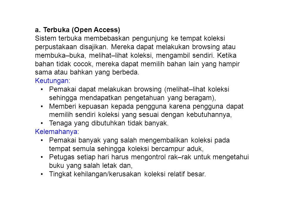 a. Terbuka (Open Access) Sistem terbuka membebaskan pengunjung ke tempat koleksi perpustakaan disajikan. Mereka dapat melakukan browsing atau membuka–