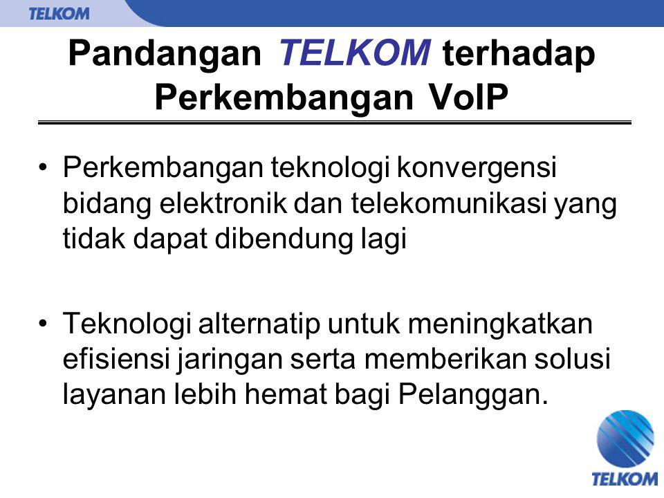 Pandangan TELKOM terhadap Perkembangan VoIP Perkembangan teknologi konvergensi bidang elektronik dan telekomunikasi yang tidak dapat dibendung lagi Te