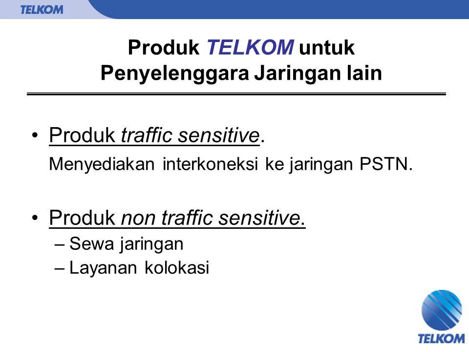 Produk TELKOM untuk Penyelenggara Jaringan lain Produk traffic sensitive. Menyediakan interkoneksi ke jaringan PSTN. Produk non traffic sensitive. –Se