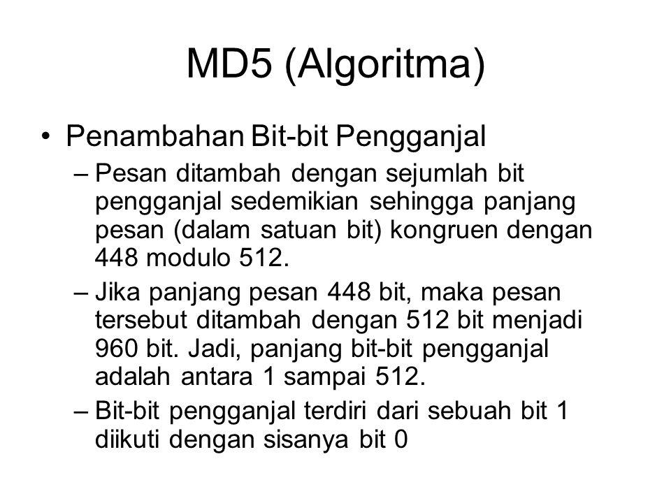 MD5 (Algoritma) Penambahan Bit-bit Pengganjal –Pesan ditambah dengan sejumlah bit pengganjal sedemikian sehingga panjang pesan (dalam satuan bit) kongruen dengan 448 modulo 512.