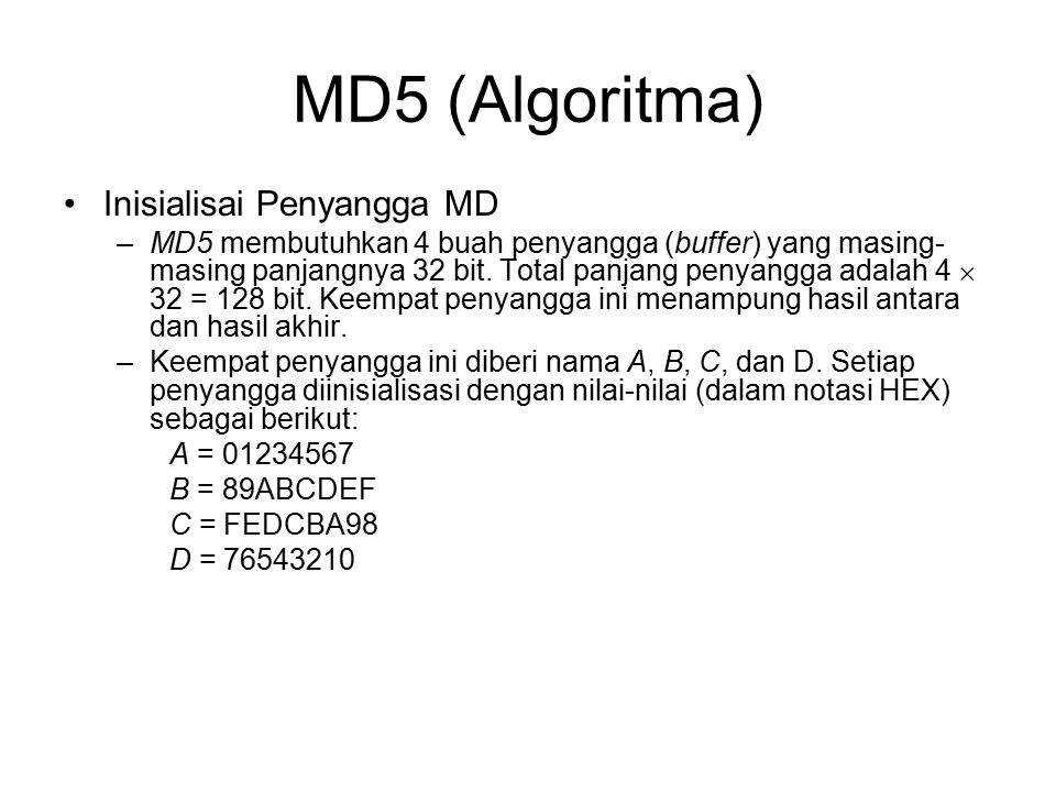 MD5 (Algoritma) Inisialisai Penyangga MD –MD5 membutuhkan 4 buah penyangga (buffer) yang masing- masing panjangnya 32 bit. Total panjang penyangga ada