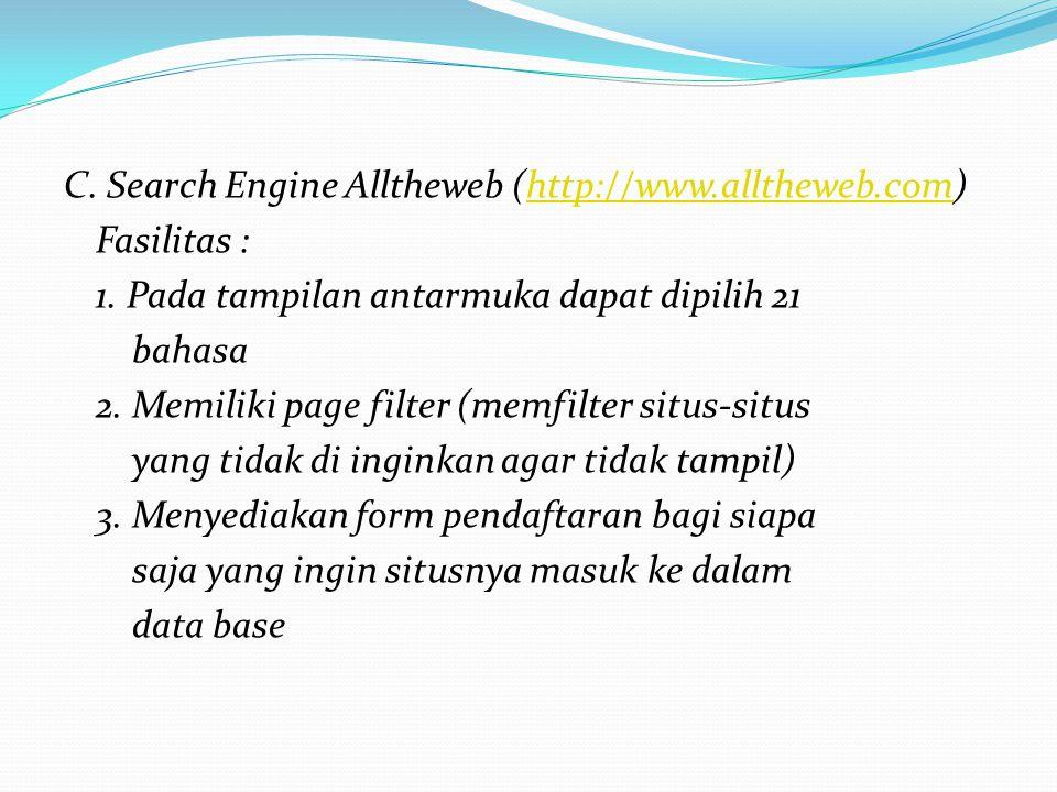 C.Search Engine Alltheweb (http://www.alltheweb.com)http://www.alltheweb.com Fasilitas : 1.