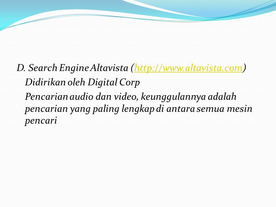 D. Search Engine Altavista (http://www.altavista.com)http://www.altavista.com Didirikan oleh Digital Corp Pencarian audio dan video, keunggulannya ada