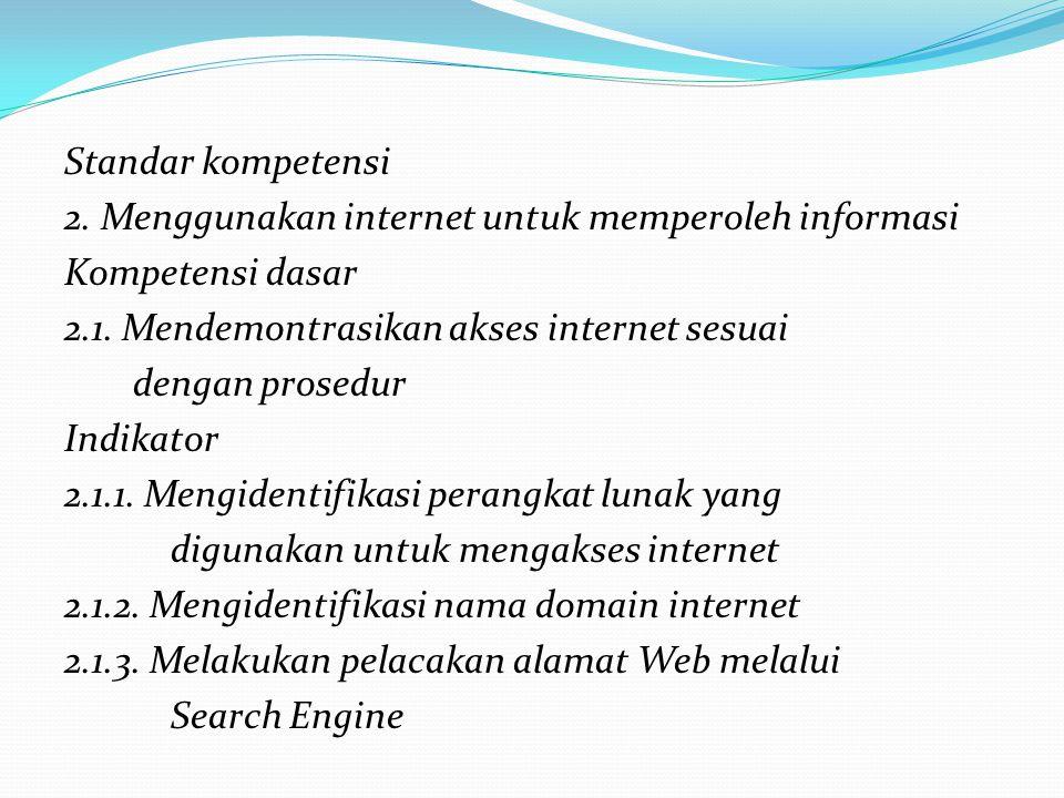 Standar kompetensi 2.Menggunakan internet untuk memperoleh informasi Kompetensi dasar 2.1.