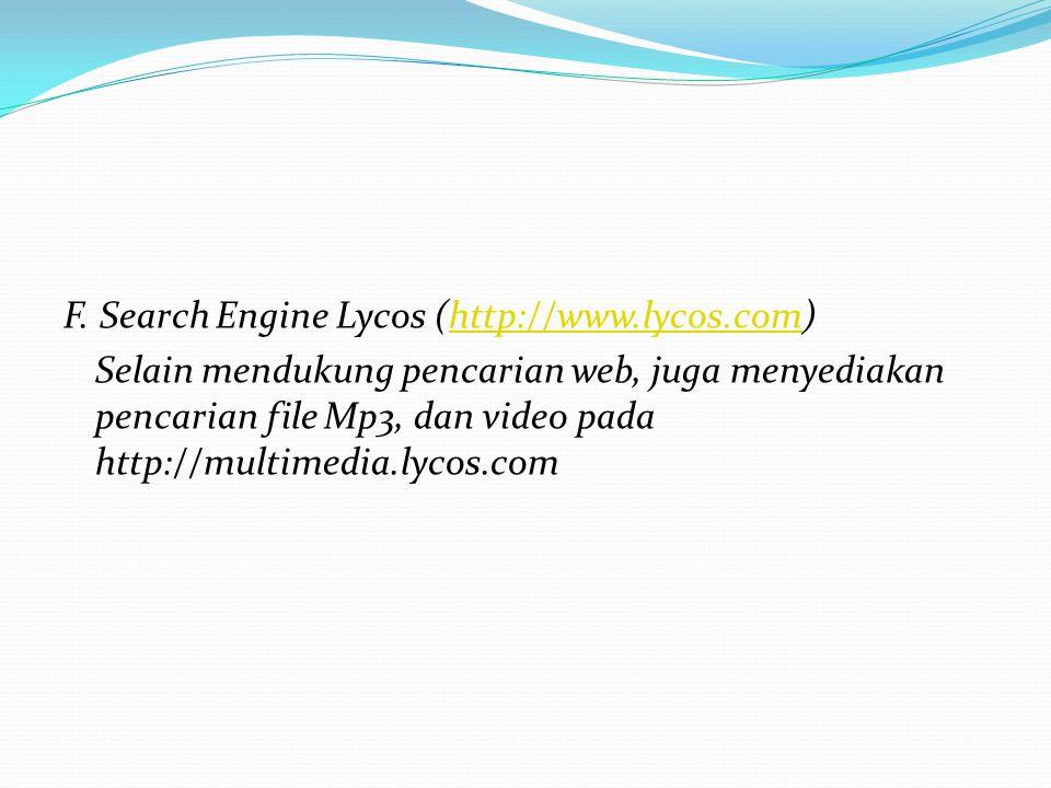 F. Search Engine Lycos (http://www.lycos.com)http://www.lycos.com Selain mendukung pencarian web, juga menyediakan pencarian file Mp3, dan video pada