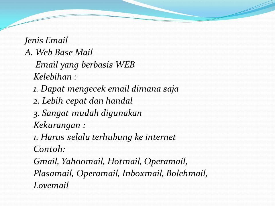 Jenis Email A.Web Base Mail Email yang berbasis WEB Kelebihan : 1.
