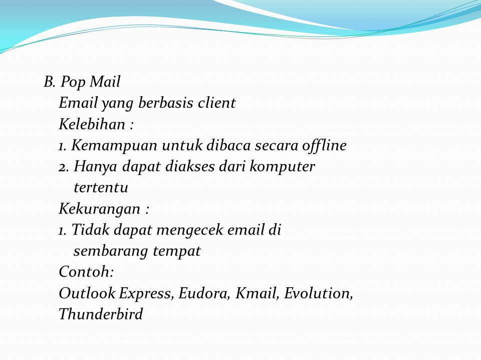 B.Pop Mail Email yang berbasis client Kelebihan : 1.