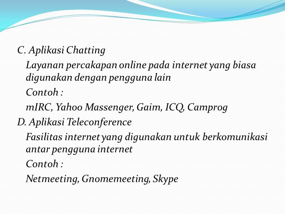 C. Aplikasi Chatting Layanan percakapan online pada internet yang biasa digunakan dengan pengguna lain Contoh : mIRC, Yahoo Massenger, Gaim, ICQ, Camp