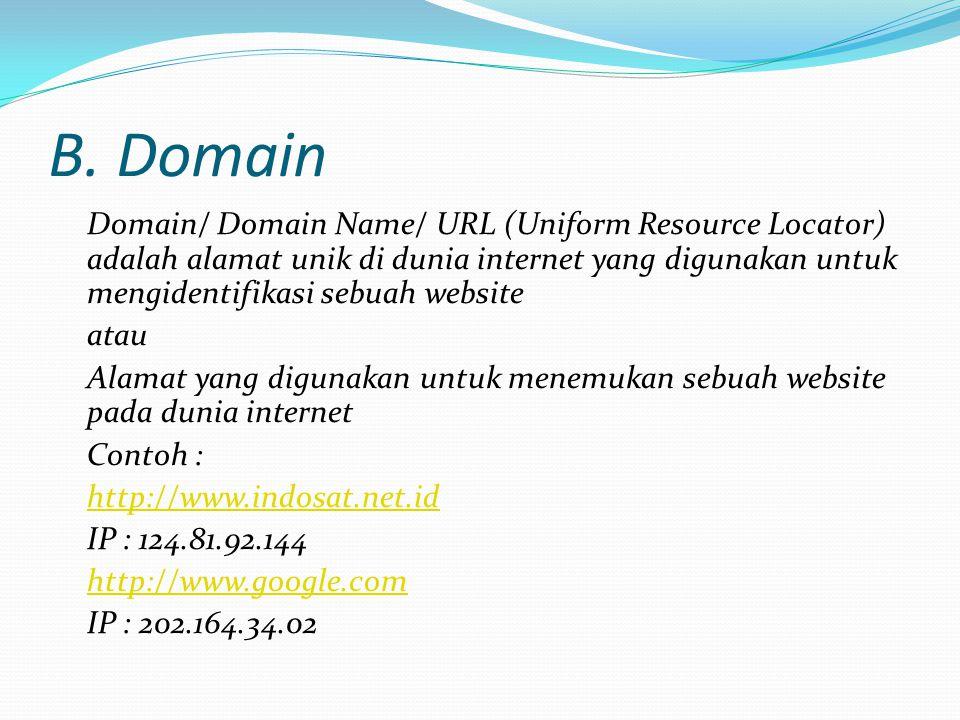 B. Domain Domain/ Domain Name/ URL (Uniform Resource Locator) adalah alamat unik di dunia internet yang digunakan untuk mengidentifikasi sebuah websit