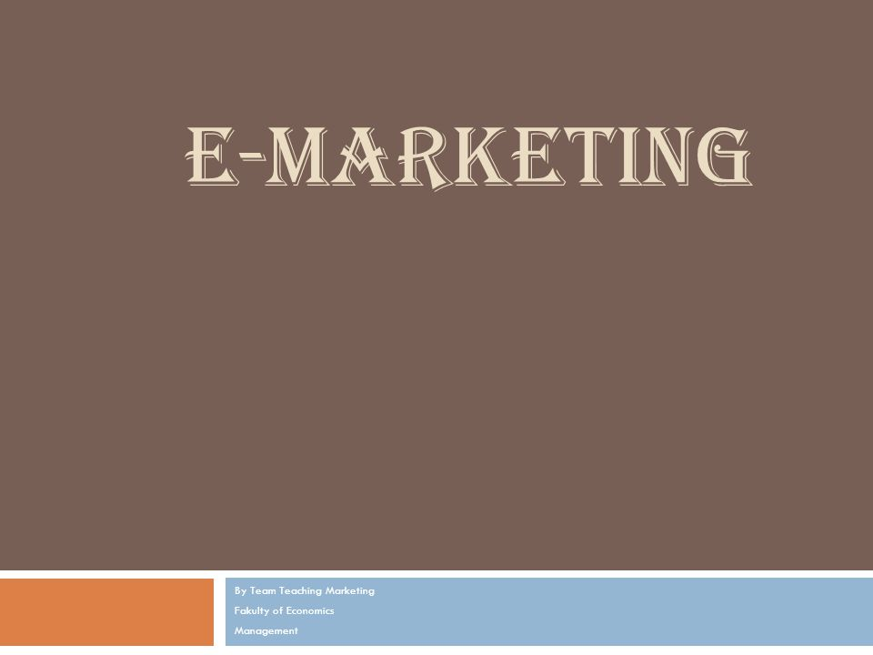 E-MARKETING By Team Teaching Marketing Fakulty of Economics Management