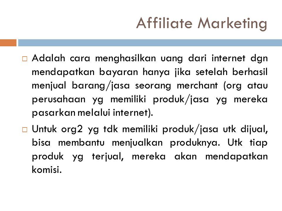  Adalah cara menghasilkan uang dari internet dgn mendapatkan bayaran hanya jika setelah berhasil menjual barang/jasa seorang merchant (org atau perus