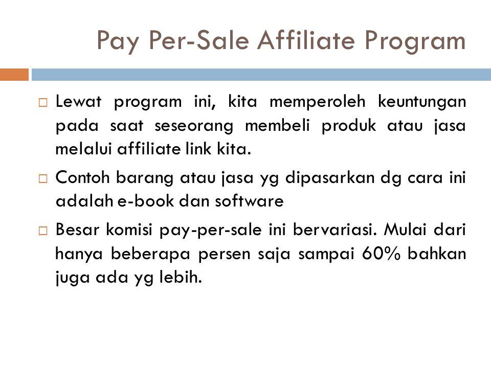  Lewat program ini, kita memperoleh keuntungan pada saat seseorang membeli produk atau jasa melalui affiliate link kita.  Contoh barang atau jasa yg
