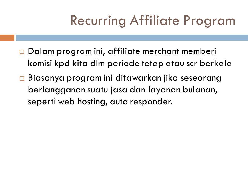  Dalam program ini, affiliate merchant memberi komisi kpd kita dlm periode tetap atau scr berkala  Biasanya program ini ditawarkan jika seseorang be