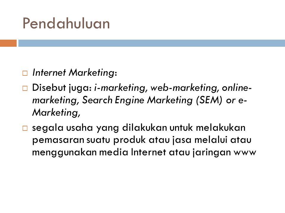 Pendahuluan  Internet Marketing:  Disebut juga: i-marketing, web-marketing, online- marketing, Search Engine Marketing (SEM) or e- Marketing,  sega