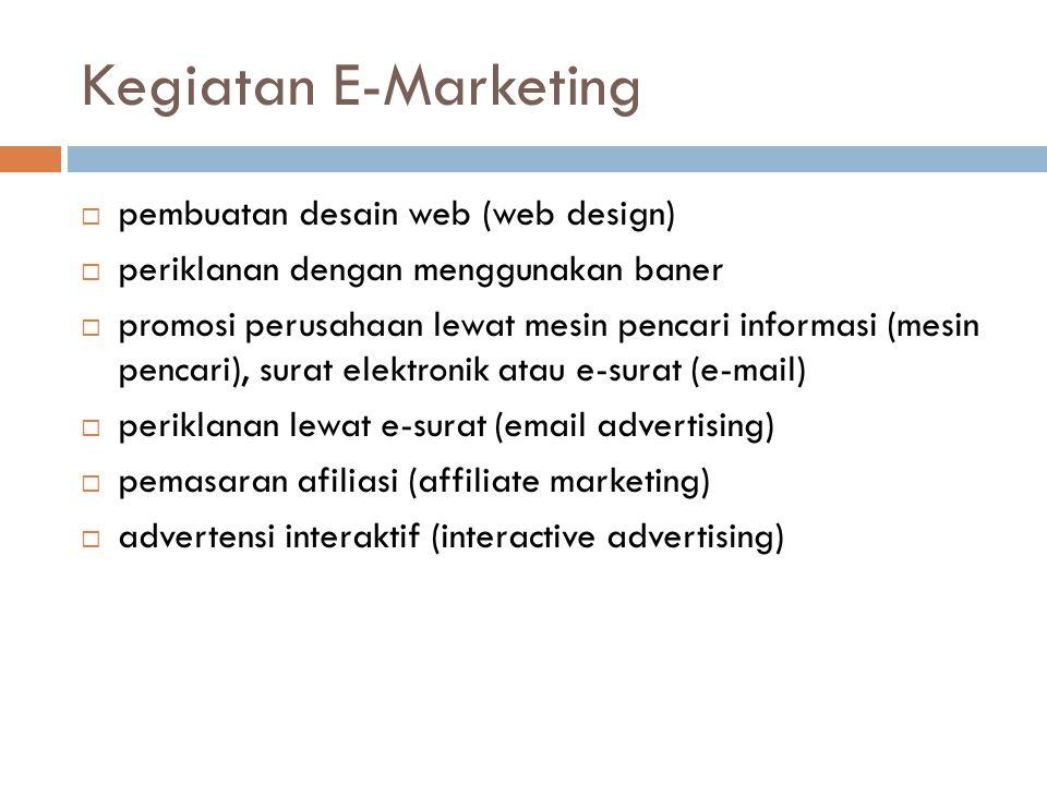 Kegiatan E-Marketing  pembuatan desain web (web design)  periklanan dengan menggunakan baner  promosi perusahaan lewat mesin pencari informasi (mes