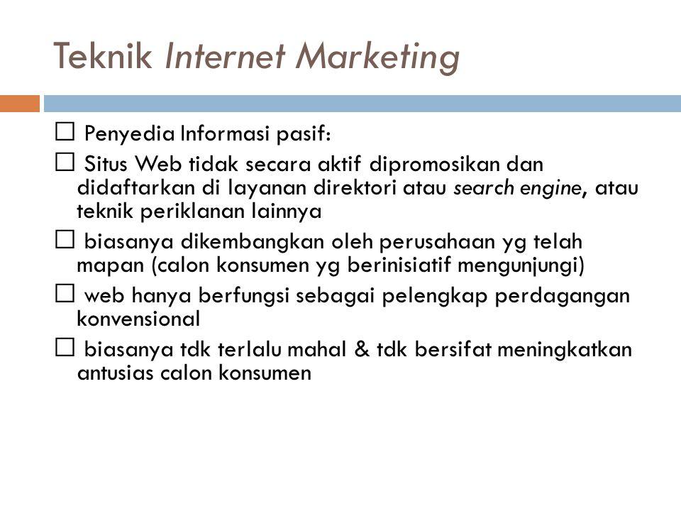 Teknik Internet Marketing Penyedia Informasi pasif:  Situs Web tidak secara aktif dipromosikan dan didaftarkan di layanan direktori atau search engin