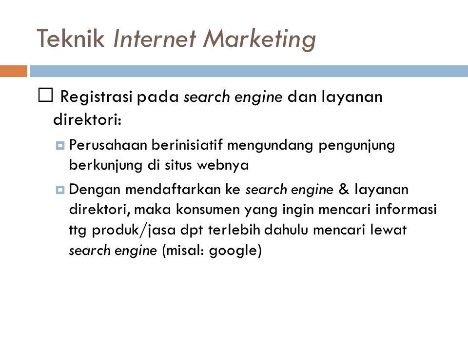 Teknik Internet Marketing Registrasi pada search engine dan layanan direktori:  Perusahaan berinisiatif mengundang pengunjung berkunjung di situs web