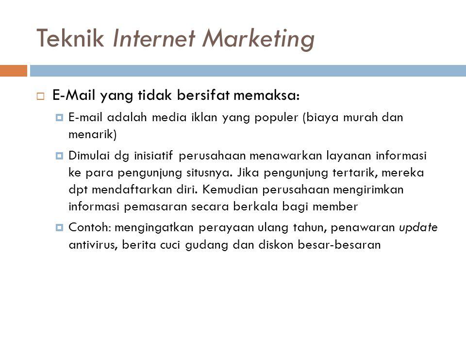 Teknik Internet Marketing  E-Mail yang tidak bersifat memaksa:  E-mail adalah media iklan yang populer (biaya murah dan menarik)  Dimulai dg inisia