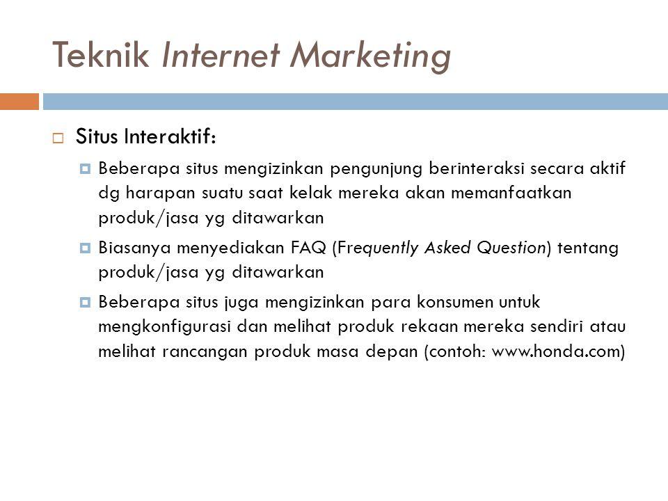 Teknik Internet Marketing  Situs Interaktif:  Beberapa situs mengizinkan pengunjung berinteraksi secara aktif dg harapan suatu saat kelak mereka aka