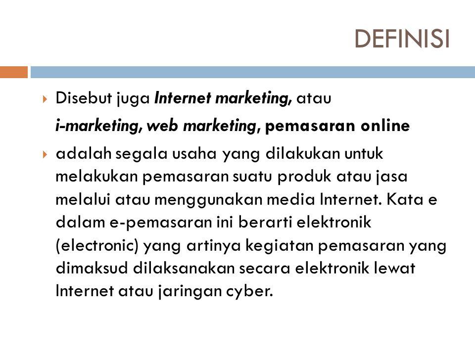  Disebut juga Internet marketing, atau i-marketing, web marketing, pemasaran online  adalah segala usaha yang dilakukan untuk melakukan pemasaran su