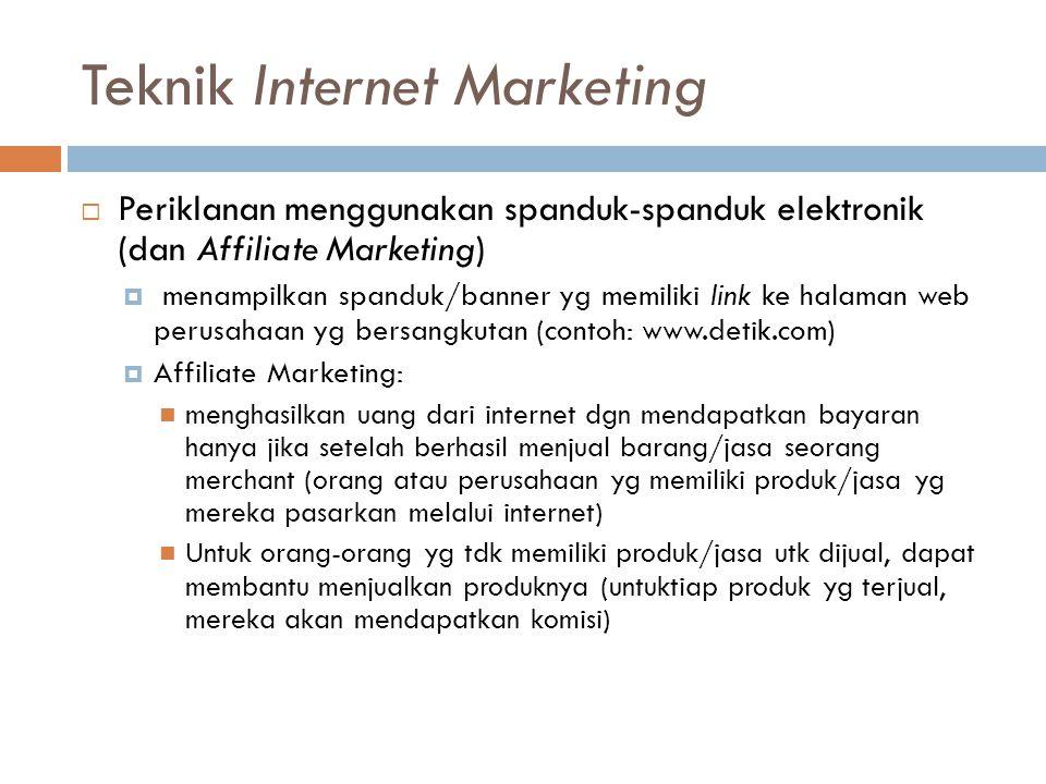 Teknik Internet Marketing  Periklanan menggunakan spanduk-spanduk elektronik (dan Affiliate Marketing)  menampilkan spanduk/banner yg memiliki link