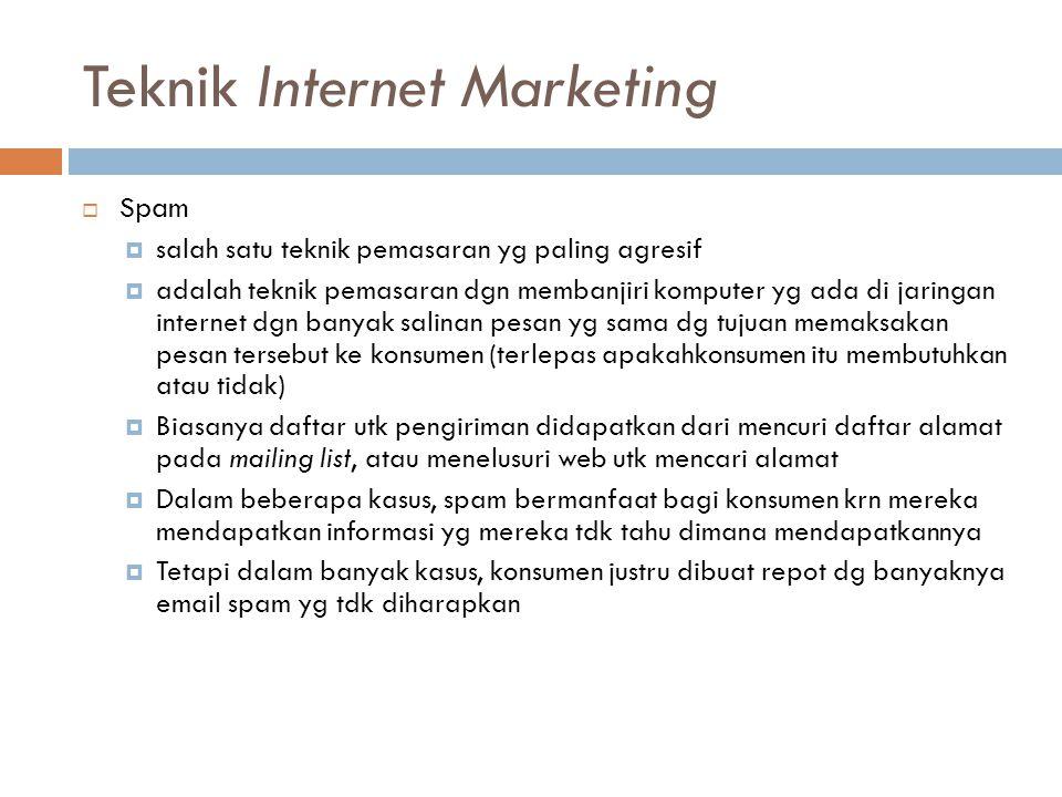 Teknik Internet Marketing  Spam  salah satu teknik pemasaran yg paling agresif  adalah teknik pemasaran dgn membanjiri komputer yg ada di jaringan