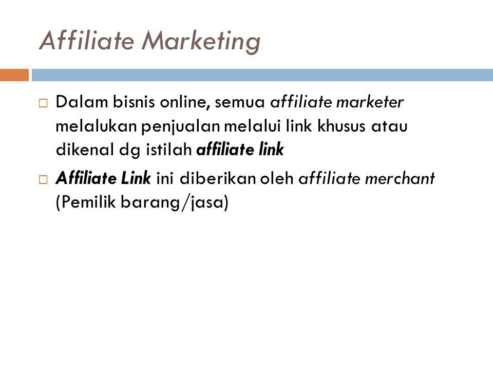 Affiliate Marketing  Dalam bisnis online, semua affiliate marketer melalukan penjualan melalui link khusus atau dikenal dg istilah affiliate link  A