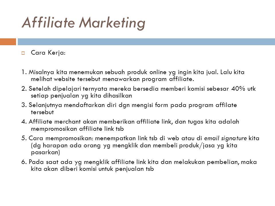 Affiliate Marketing  Cara Kerja: 1. Misalnya kita menemukan sebuah produk online yg ingin kita jual. Lalu kita melihat website tersebut menawarkan pr