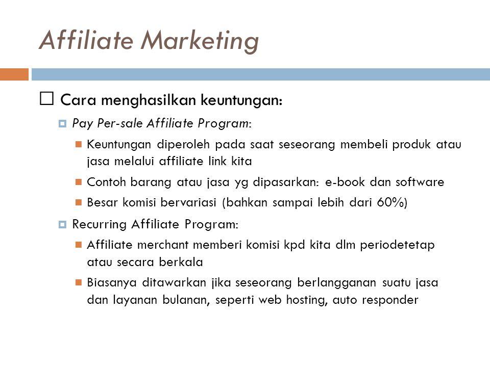 Affiliate Marketing Cara menghasilkan keuntungan:  Pay Per-sale Affiliate Program: Keuntungan diperoleh pada saat seseorang membeli produk atau jasa