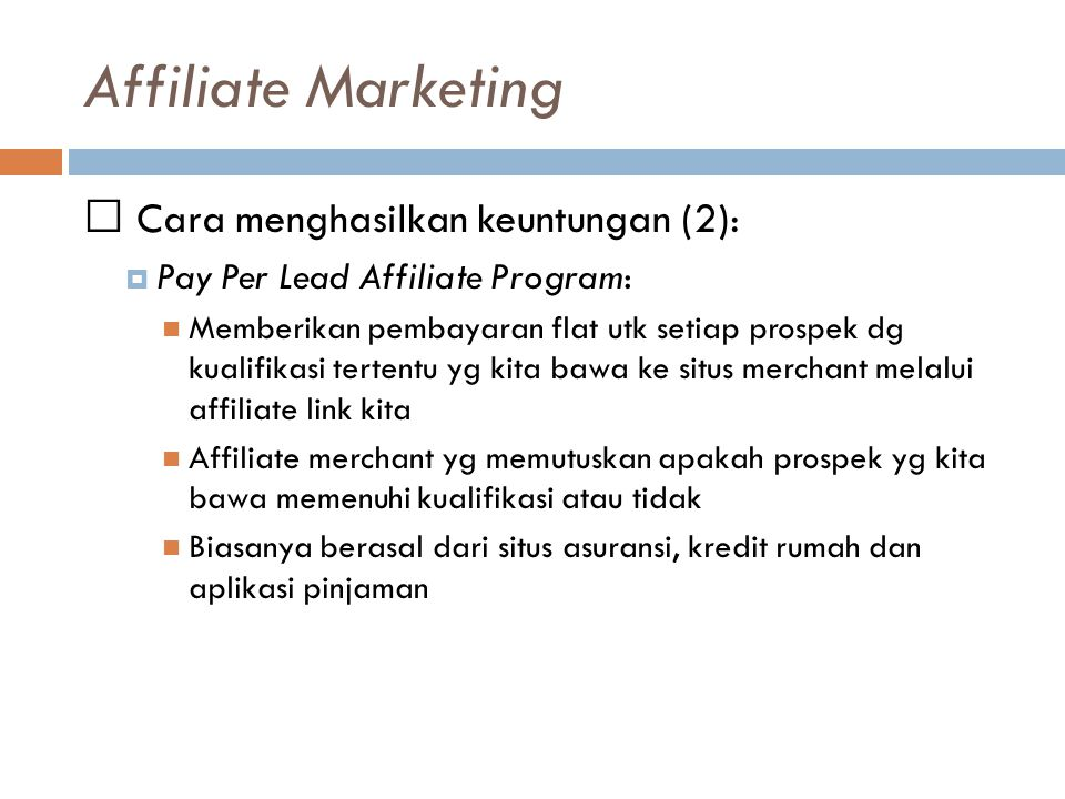 Affiliate Marketing Cara menghasilkan keuntungan (2):  Pay Per Lead Affiliate Program: Memberikan pembayaran flat utk setiap prospek dg kualifikasi t