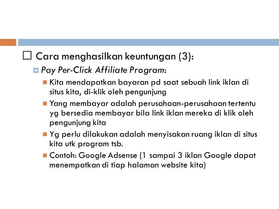 Cara menghasilkan keuntungan (3):  Pay Per-Click Affiliate Program: Kita mendapatkan bayaran pd saat sebuah link iklan di situs kita, di-klik oleh pe