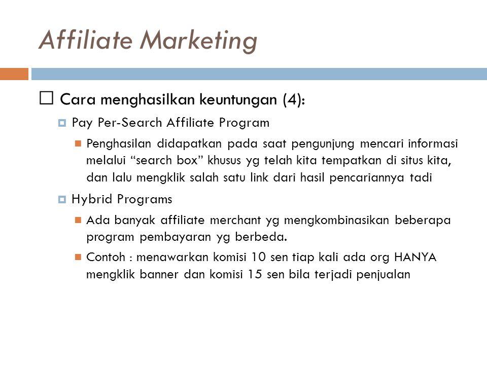 Affiliate Marketing Cara menghasilkan keuntungan (4):  Pay Per-Search Affiliate Program Penghasilan didapatkan pada saat pengunjung mencari informasi