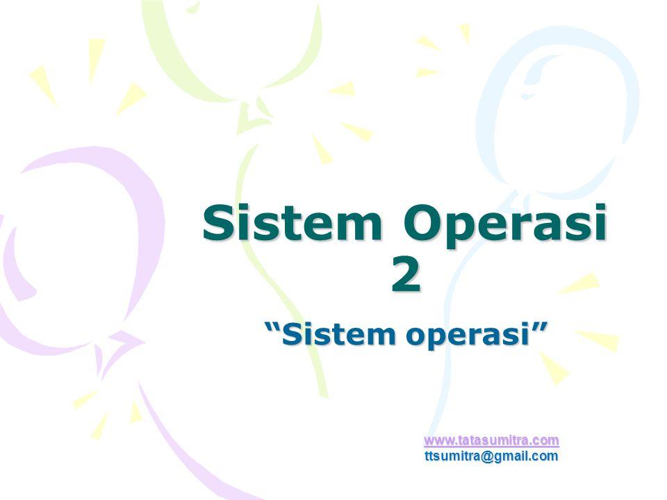 "Sistem Operasi 2 ""Sistem operasi"" www.tatasumitra.com ttsumitra@gmail.com"